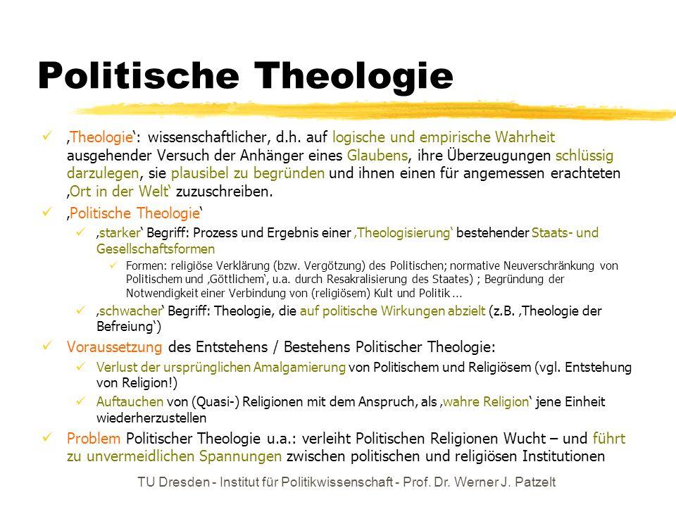 TU Dresden - Institut für Politikwissenschaft - Prof. Dr. Werner J. Patzelt Politische Theologie Theologie: wissenschaftlicher, d.h. auf logische und
