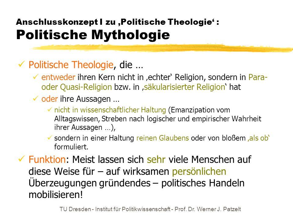 TU Dresden - Institut für Politikwissenschaft - Prof. Dr. Werner J. Patzelt Anschlusskonzept I zu Politische Theologie : Politische Mythologie Politis