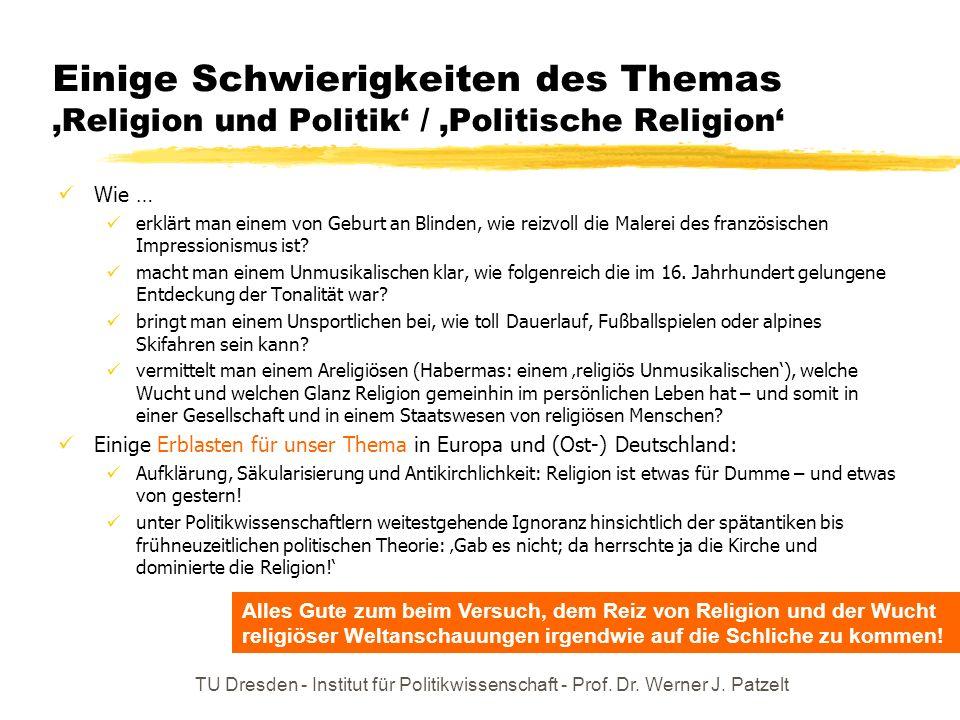 TU Dresden - Institut für Politikwissenschaft - Prof. Dr. Werner J. Patzelt Einige Schwierigkeiten des Themas Religion und Politik / Politische Religi