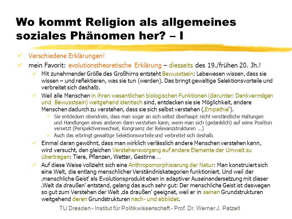 TU Dresden - Institut für Politikwissenschaft - Prof. Dr. Werner J. Patzelt Wo kommt Religion als allgemeines soziales Phänomen her? – I Verschiedene