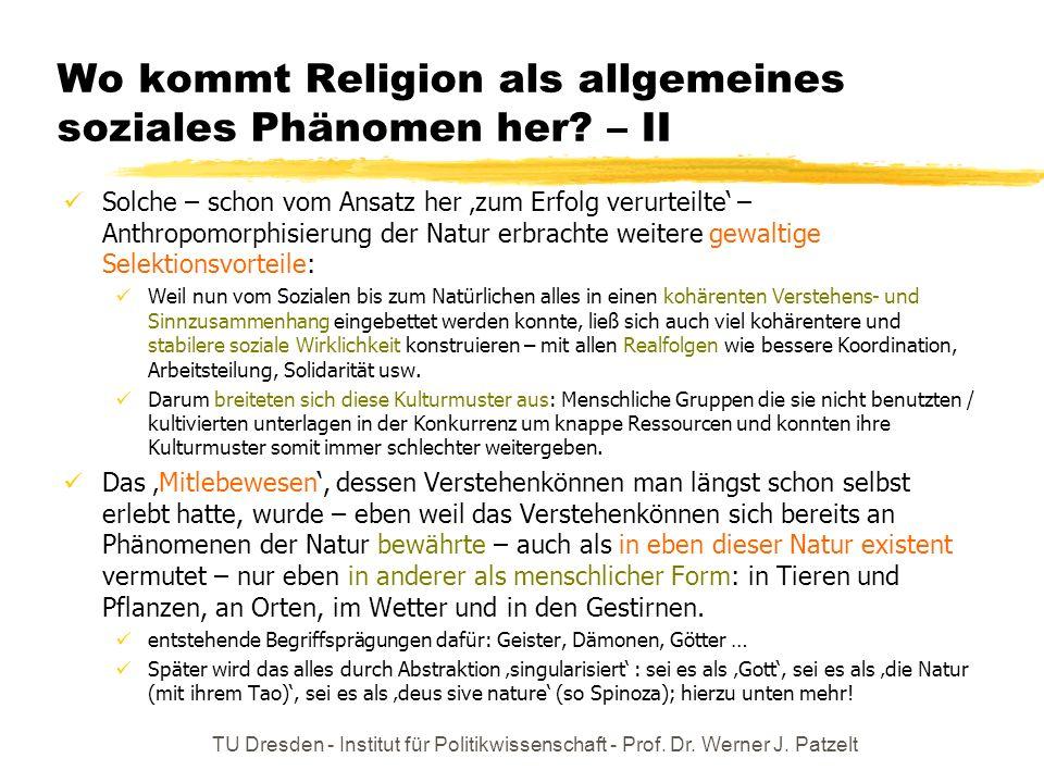 TU Dresden - Institut für Politikwissenschaft - Prof. Dr. Werner J. Patzelt Wo kommt Religion als allgemeines soziales Phänomen her? – II Solche – sch