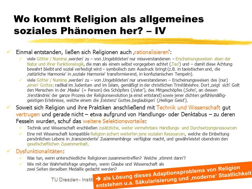 TU Dresden - Institut für Politikwissenschaft - Prof. Dr. Werner J. Patzelt Wo kommt Religion als allgemeines soziales Phänomen her? – IV Einmal entst