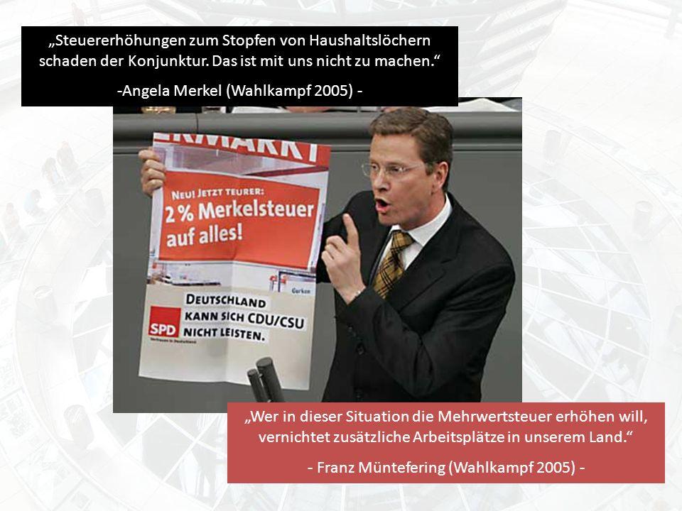 Steuererhöhungen zum Stopfen von Haushaltslöchern schaden der Konjunktur. Das ist mit uns nicht zu machen. -Angela Merkel (Wahlkampf 2005) - Wer in di