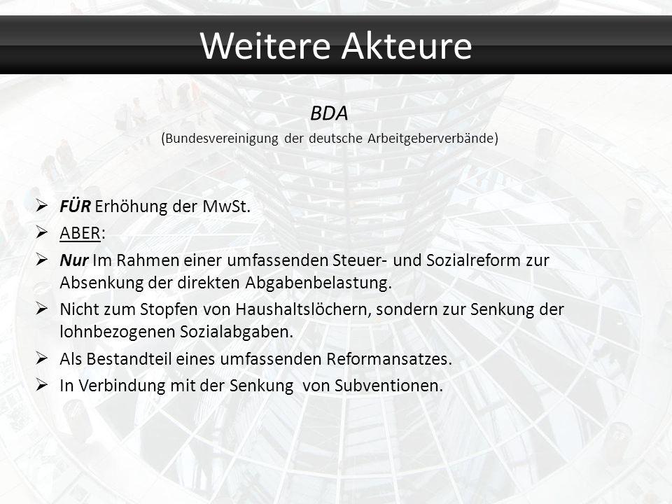 BDA (Bundesvereinigung der deutsche Arbeitgeberverbände) FÜR Erhöhung der MwSt. ABER: Nur Im Rahmen einer umfassenden Steuer- und Sozialreform zur Abs