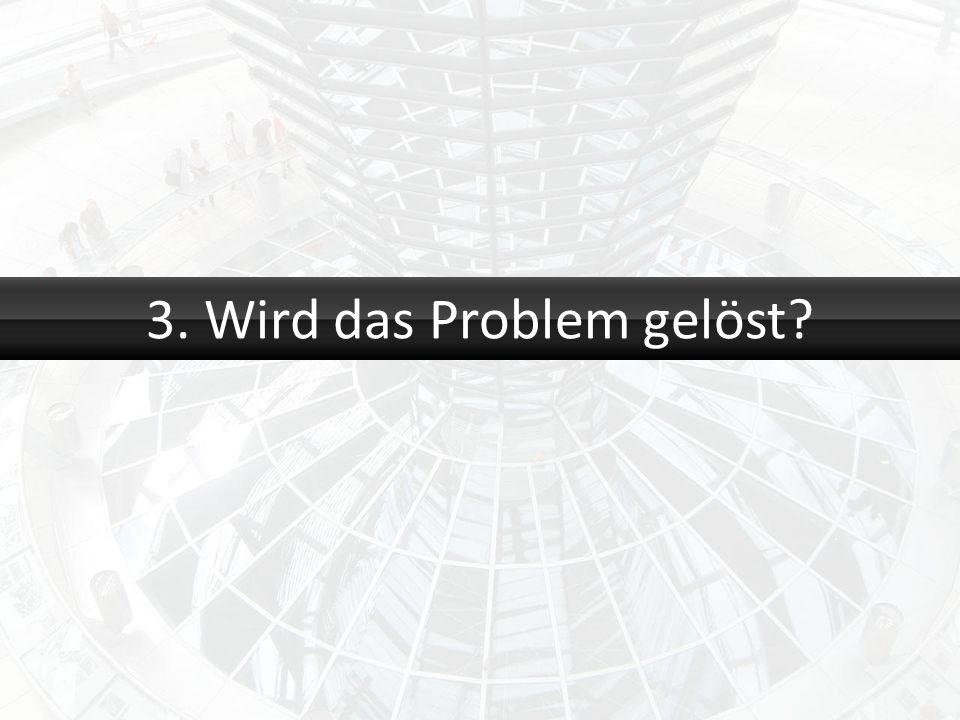 3. Wird das Problem gelöst?
