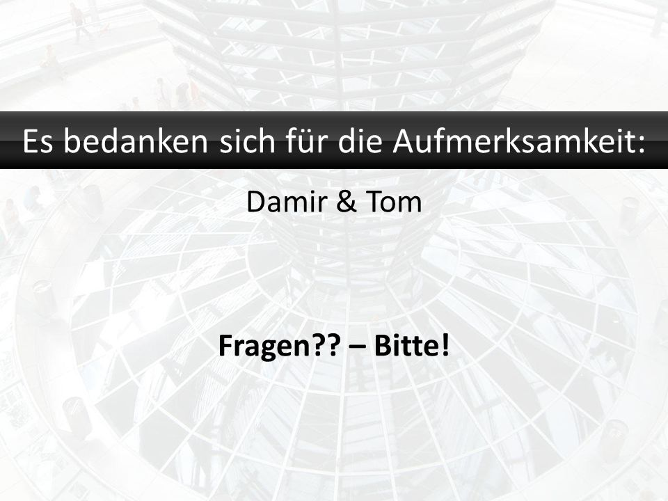 Es bedanken sich für die Aufmerksamkeit: Damir & Tom Fragen?? – Bitte!