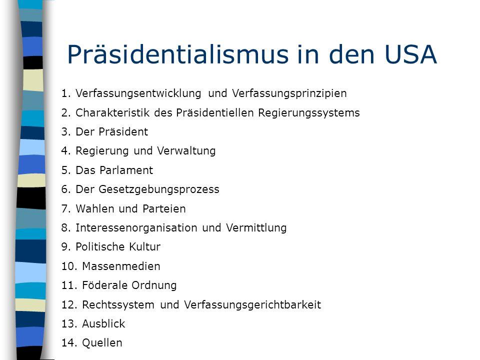 Präsidentialismus in den USA 1. Verfassungsentwicklung und Verfassungsprinzipien 2. Charakteristik des Präsidentiellen Regierungssystems 3. Der Präsid