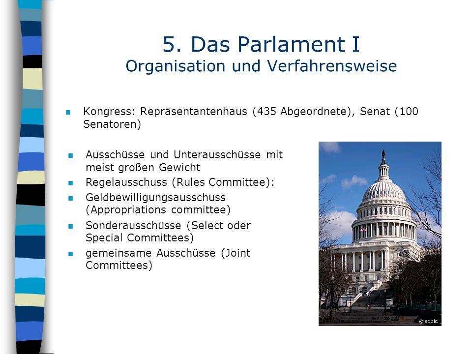 5. Das Parlament I Organisation und Verfahrensweise n Kongress: Repräsentantenhaus (435 Abgeordnete), Senat (100 Senatoren) n Ausschüsse und Unterauss