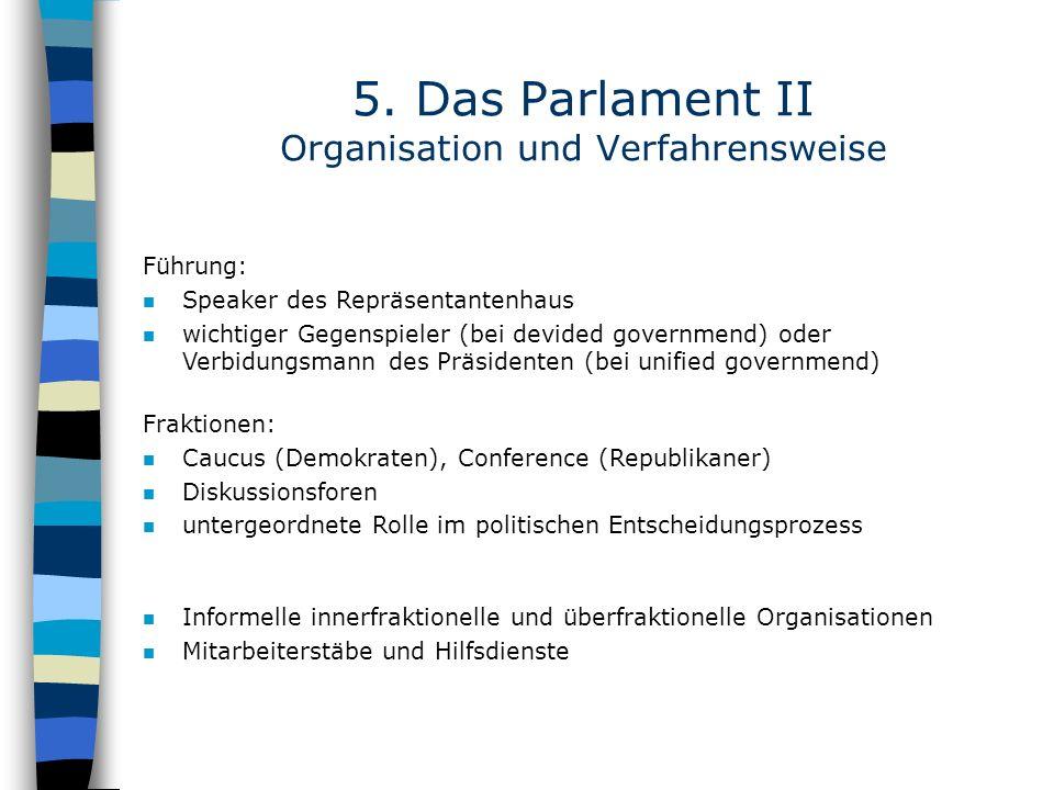 5. Das Parlament II Organisation und Verfahrensweise Führung: n Speaker des Repräsentantenhaus n wichtiger Gegenspieler (bei devided governmend) oder