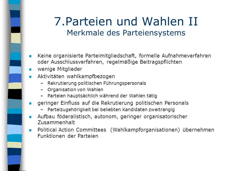 7.Parteien und Wahlen II Merkmale des Parteiensystems n Keine organisierte Parteimitgliedschaft, formelle Aufnahmeverfahren oder Ausschlussverfahren,