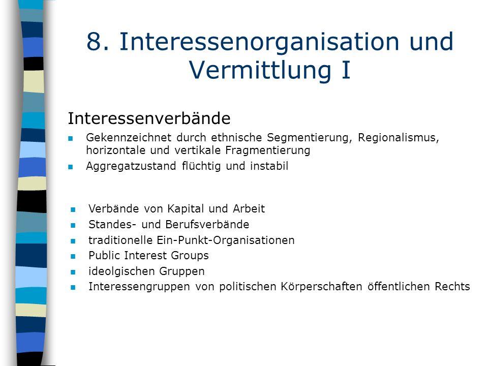 8. Interessenorganisation und Vermittlung I Interessenverbände n Gekennzeichnet durch ethnische Segmentierung, Regionalismus, horizontale und vertikal