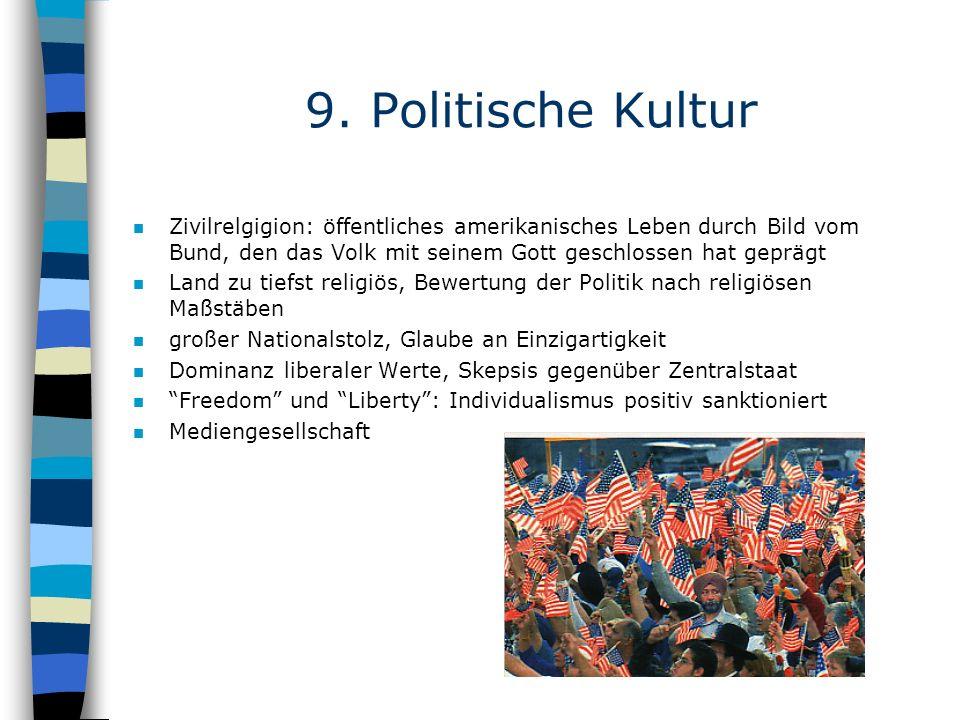 9. Politische Kultur n Zivilrelgigion: öffentliches amerikanisches Leben durch Bild vom Bund, den das Volk mit seinem Gott geschlossen hat geprägt n L