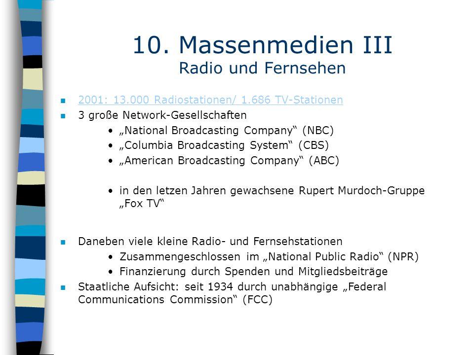10. Massenmedien III Radio und Fernsehen n 2001: 13.000 Radiostationen/ 1.686 TV-Stationen 2001: 13.000 Radiostationen/ 1.686 TV-Stationen n 3 große N