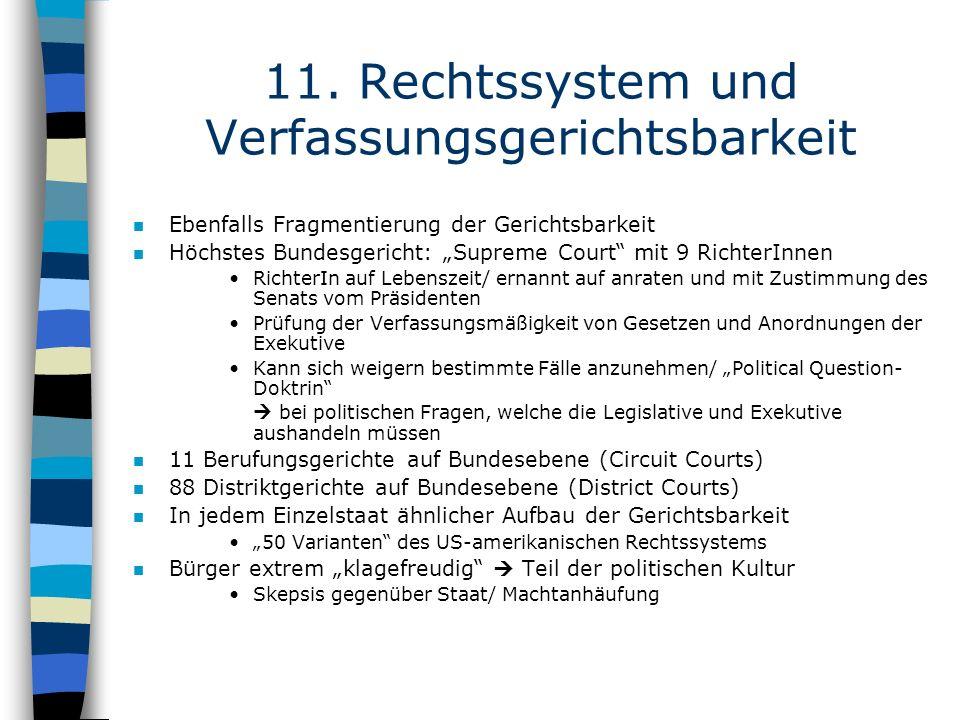 11. Rechtssystem und Verfassungsgerichtsbarkeit n Ebenfalls Fragmentierung der Gerichtsbarkeit n Höchstes Bundesgericht: Supreme Court mit 9 RichterIn