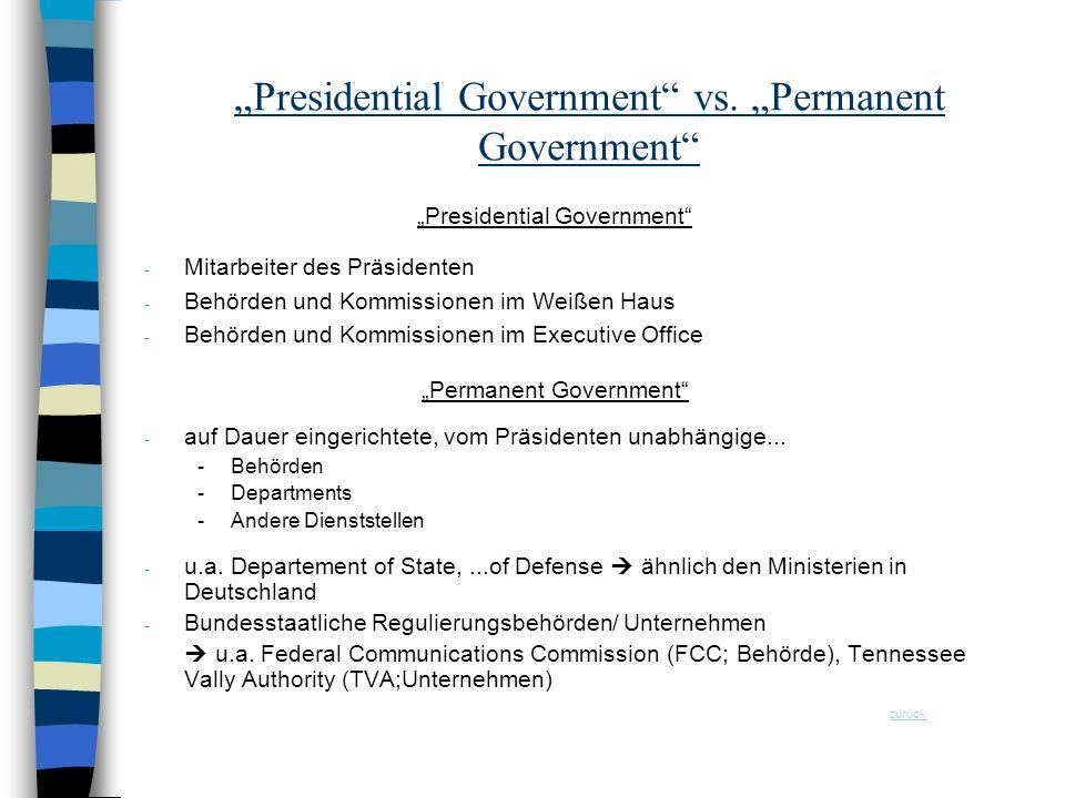 Presidential Government vs. Permanent Government Presidential Government - Mitarbeiter des Präsidenten - Behörden und Kommissionen im Weißen Haus - Be