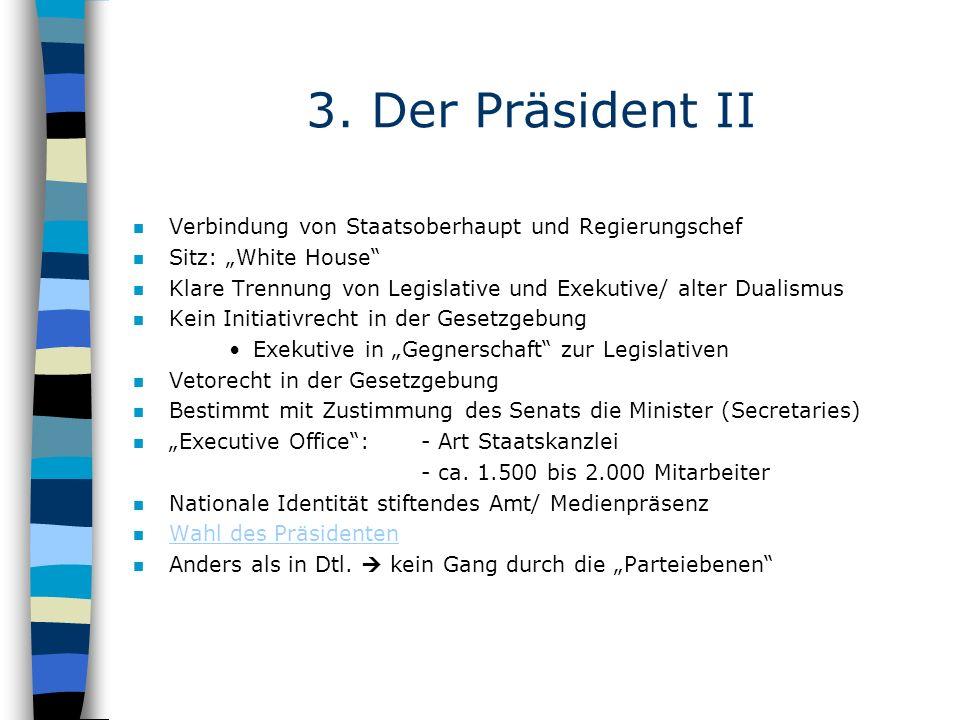3. Der Präsident II n Verbindung von Staatsoberhaupt und Regierungschef n Sitz: White House n Klare Trennung von Legislative und Exekutive/ alter Dual