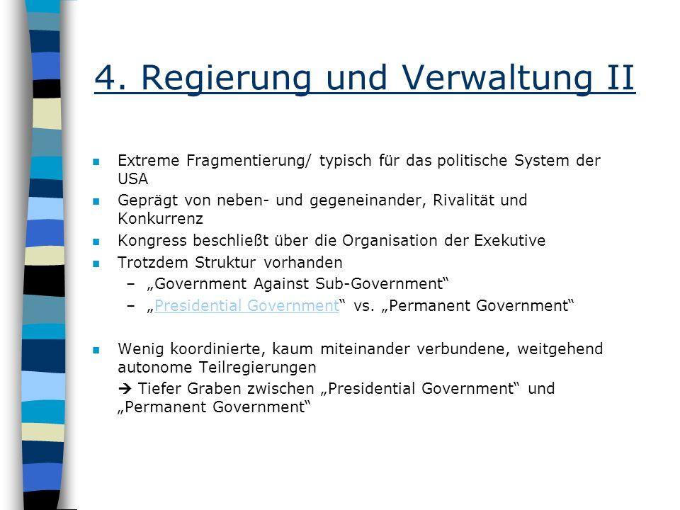 4. Regierung und Verwaltung II n Extreme Fragmentierung/ typisch für das politische System der USA n Geprägt von neben- und gegeneinander, Rivalität u