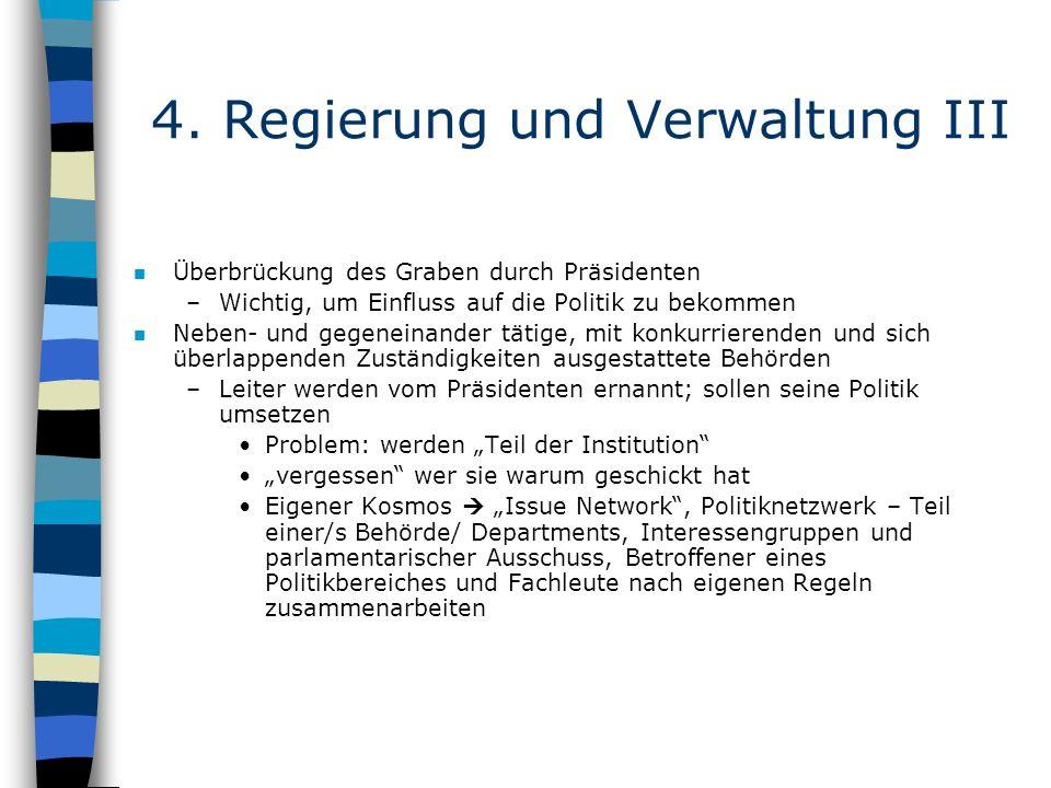 4. Regierung und Verwaltung III n Überbrückung des Graben durch Präsidenten –Wichtig, um Einfluss auf die Politik zu bekommen n Neben- und gegeneinand