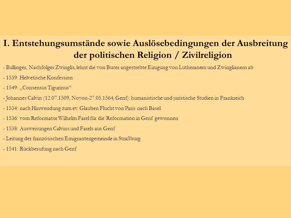 I. Entstehungsumstände sowie Auslösebedingungen der Ausbreitung der politischen Religion / Zivilreligion - Bullinger, Nachfolger Zwinglis, lehnt die v