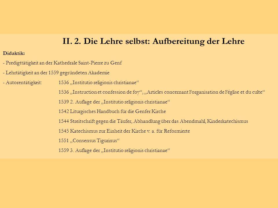 II. 2. Die Lehre selbst: Aufbereitung der Lehre Didaktik: - Predigttätigkeit an der Kathedrale Saint-Pierre zu Genf - Lehrtätigkeit an der 1559 gegrün