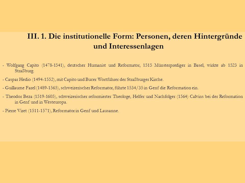 III. 1. Die institutionelle Form: Personen, deren Hintergründe und Interessenlagen - Wolfgang Capito (1478-1541), deutscher Humanist und Reformator, 1