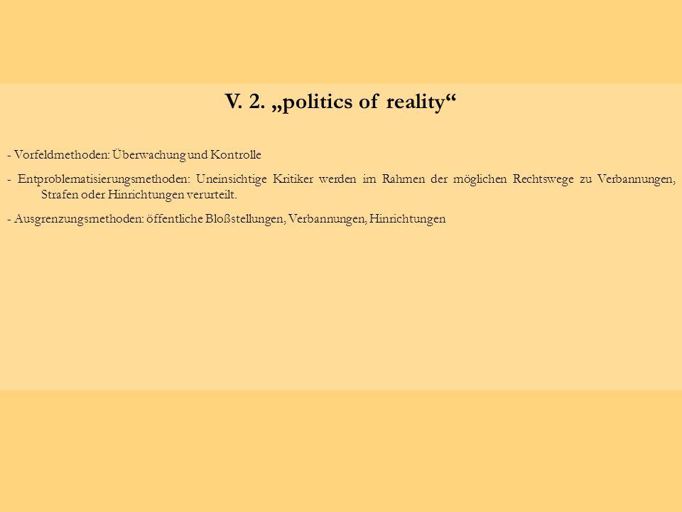 V. 2. politics of reality - Vorfeldmethoden: Überwachung und Kontrolle - Entproblematisierungsmethoden: Uneinsichtige Kritiker werden im Rahmen der mö