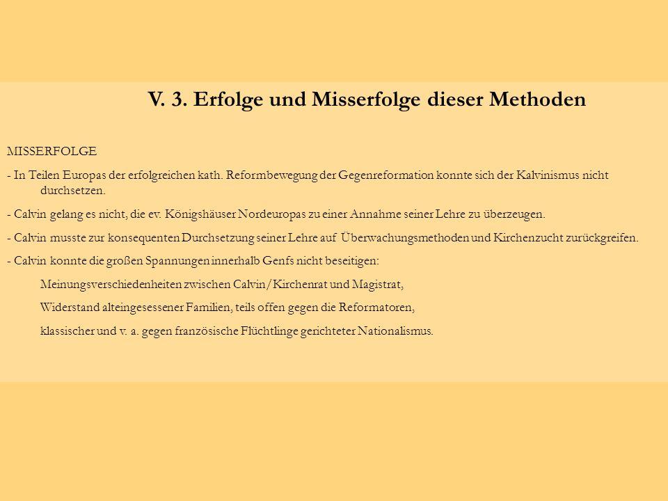 V. 3. Erfolge und Misserfolge dieser Methoden MISSERFOLGE - In Teilen Europas der erfolgreichen kath. Reformbewegung der Gegenreformation konnte sich