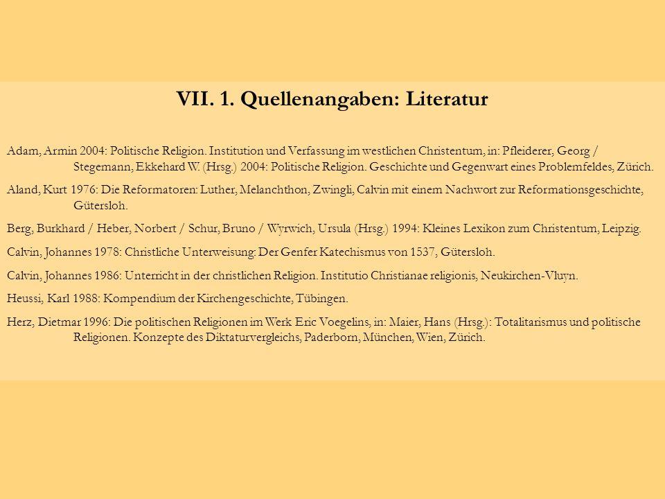 VII. 1. Quellenangaben: Literatur Adam, Armin 2004: Politische Religion. Institution und Verfassung im westlichen Christentum, in: Pfleiderer, Georg /