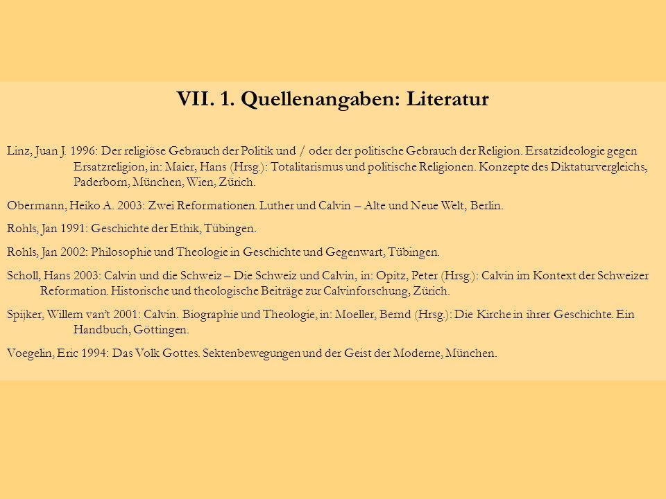 VII. 1. Quellenangaben: Literatur Linz, Juan J. 1996: Der religiöse Gebrauch der Politik und / oder der politische Gebrauch der Religion. Ersatzideolo