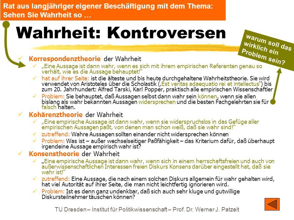 TU Dresden – Institut für Politikwissenschaft – Prof. Dr. Werner J. Patzelt Wahrheit: Kontroversen Korrespondenztheorie der Wahrheit Eine Aussage ist
