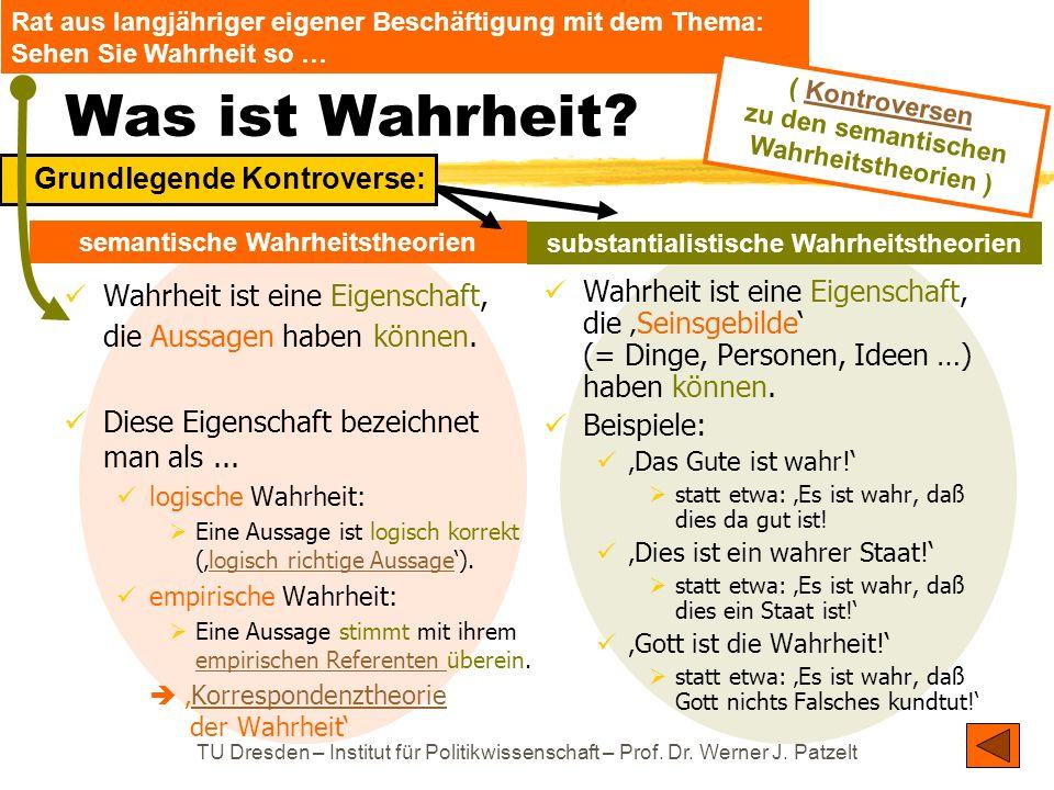 TU Dresden – Institut für Politikwissenschaft – Prof. Dr. Werner J. Patzelt Was ist Wahrheit? Wahrheit ist eine Eigenschaft, die Aussagen haben können