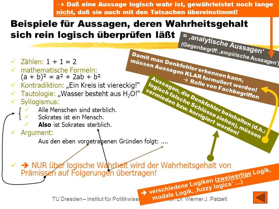 TU Dresden – Institut für Politikwissenschaft – Prof. Dr. Werner J. Patzelt Beispiele für Aussagen, deren Wahrheitsgehalt sich rein logisch überprüfen