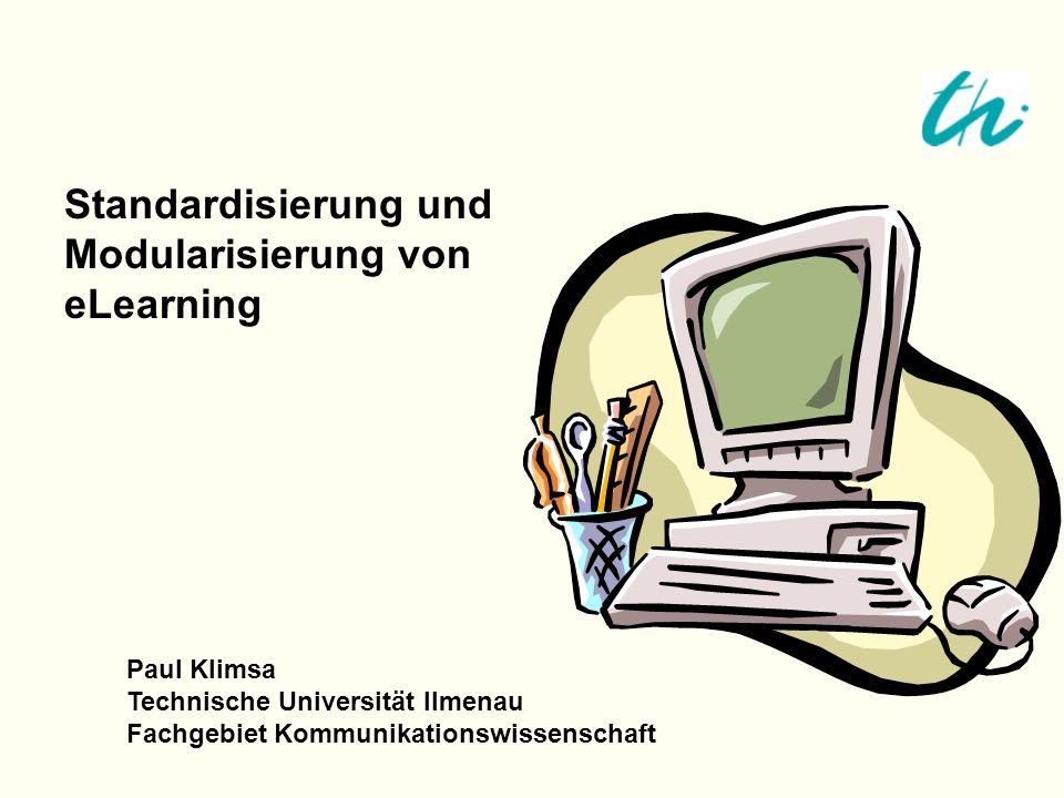 Standardisierung und Modularisierung von eLearning Paul Klimsa Technische Universität Ilmenau Fachgebiet Kommunikationswissenschaft
