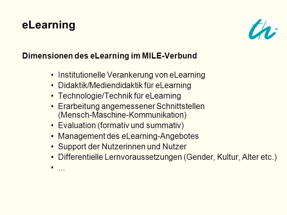 Dimensionen des eLearning im MILE-Verbund Institutionelle Verankerung von eLearning Didaktik/Mediendidaktik für eLearning Technologie/Technik für eLea