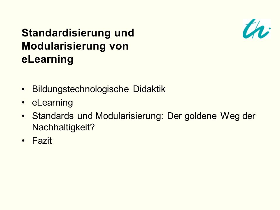 Bildungstechnologische Didaktik eLearning Standards und Modularisierung: Der goldene Weg der Nachhaltigkeit? Fazit Standardisierung und Modularisierun