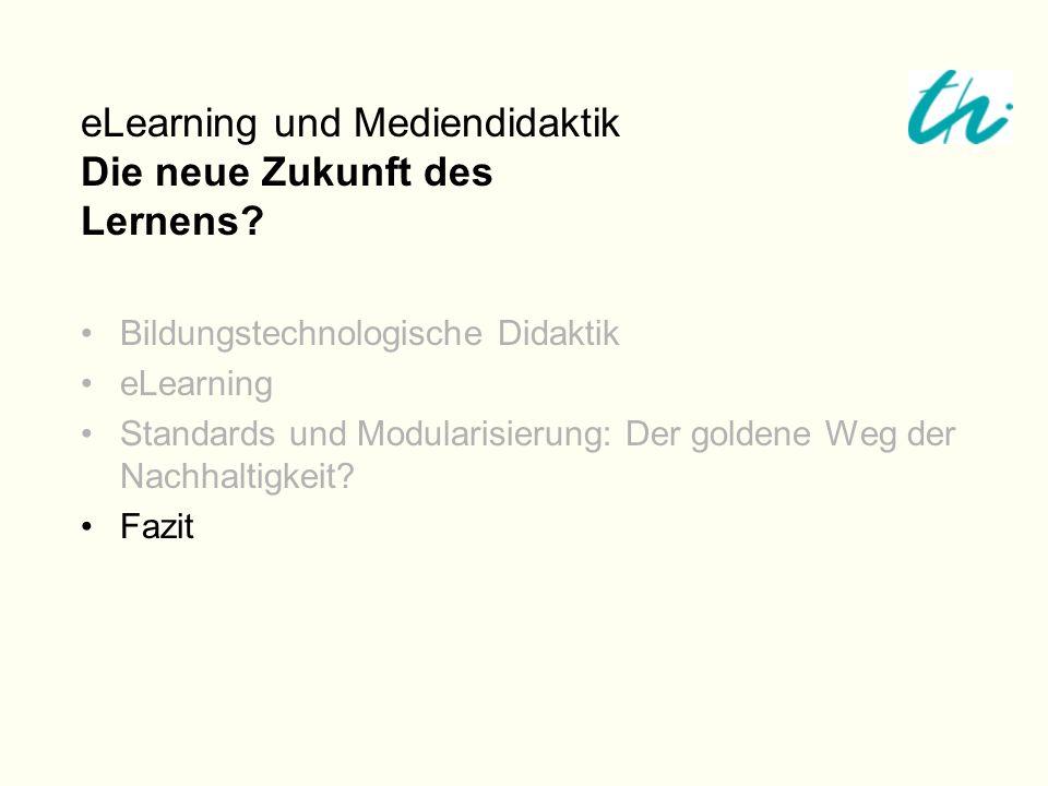 Bildungstechnologische Didaktik eLearning Standards und Modularisierung: Der goldene Weg der Nachhaltigkeit? Fazit eLearning und Mediendidaktik Die ne