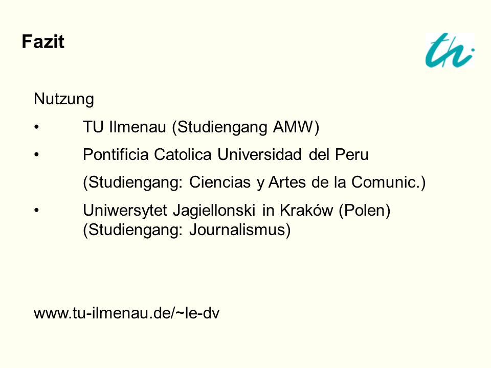 Nutzung TU Ilmenau (Studiengang AMW) Pontificia Catolica Universidad del Peru (Studiengang: Ciencias y Artes de la Comunic.) Uniwersytet Jagiellonski