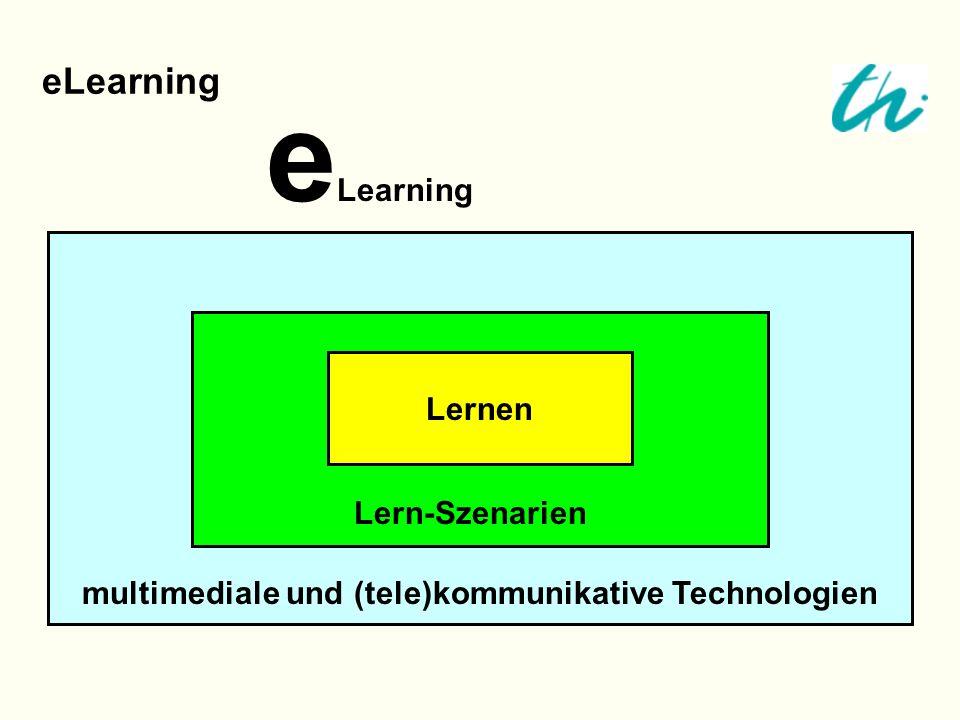 eLearning multimediale und (tele)kommunikative Technologien Lern-Szenarien Lernen e Learning