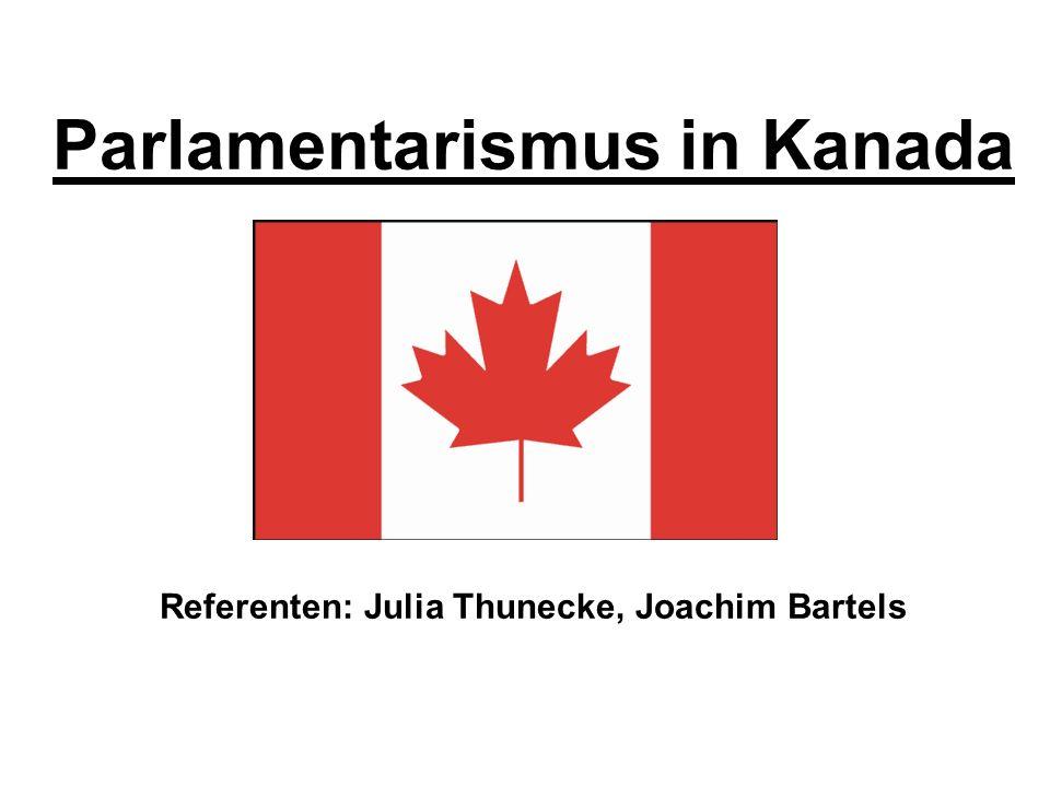Parlamentarismus in Kanada Referenten: Julia Thunecke, Joachim Bartels