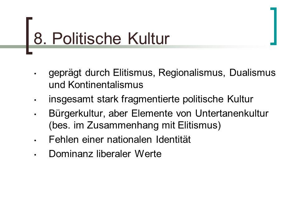 8. Politische Kultur geprägt durch Elitismus, Regionalismus, Dualismus und Kontinentalismus insgesamt stark fragmentierte politische Kultur Bürgerkult