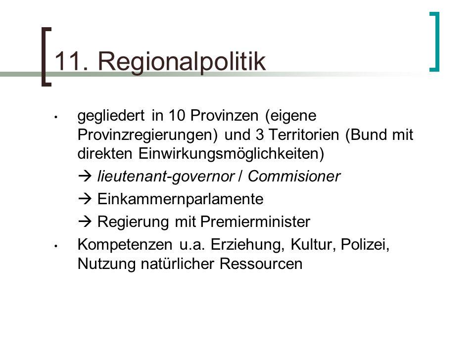 11. Regionalpolitik gegliedert in 10 Provinzen (eigene Provinzregierungen) und 3 Territorien (Bund mit direkten Einwirkungsmöglichkeiten) lieutenant-g