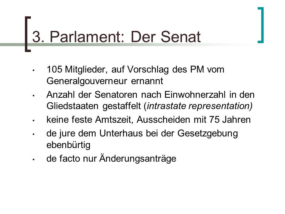 3. Parlament: Der Senat 105 Mitglieder, auf Vorschlag des PM vom Generalgouverneur ernannt Anzahl der Senatoren nach Einwohnerzahl in den Gliedstaaten