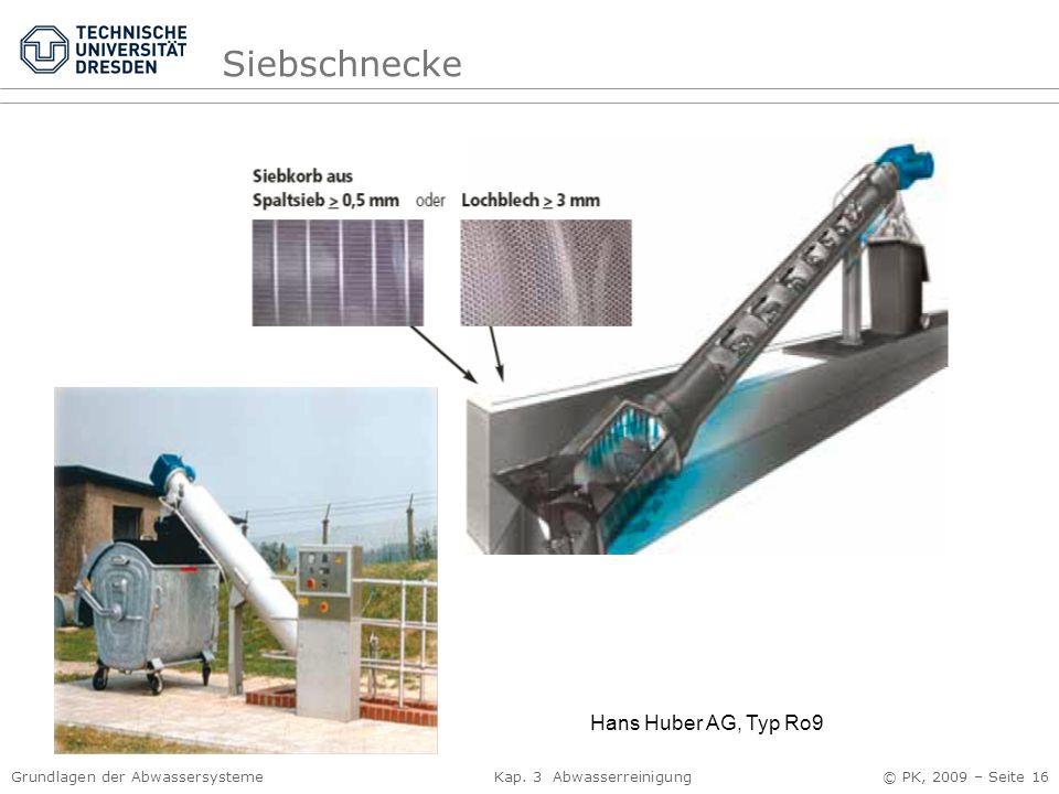 Grundlagen der Abwassersysteme Kap. 3 Abwasserreinigung © PK, 2009 – Seite 16 Hans Huber AG, Typ Ro9 Siebschnecke