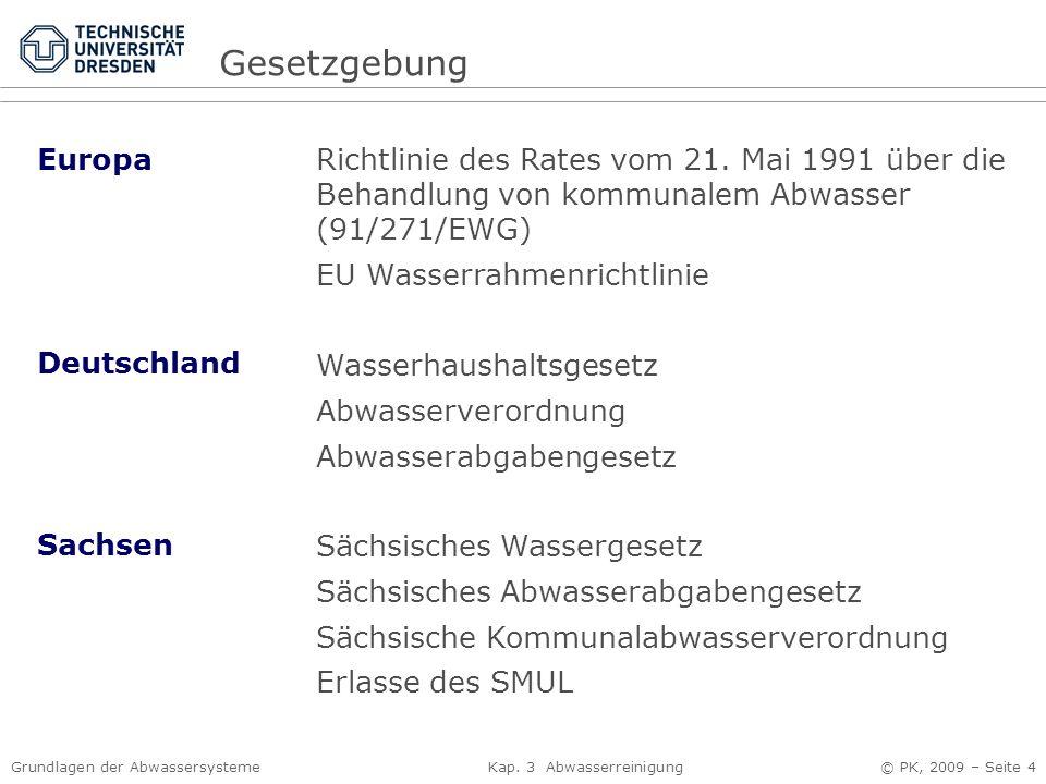 Grundlagen der Abwassersysteme Kap. 3 Abwasserreinigung © PK, 2009 – Seite 4 Europa Deutschland Sachsen Richtlinie des Rates vom 21. Mai 1991 über die