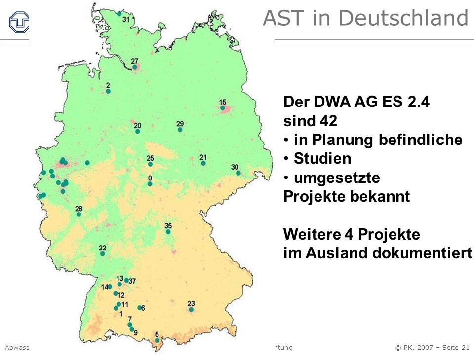 Abwasserentsorgung I, Siedlungshydrologie Kap. 4 Kanalnetzbewirtschaftung © PK, 2007 – Seite 21 AST in Deutschland Der DWA AG ES 2.4 sind 42 in Planun