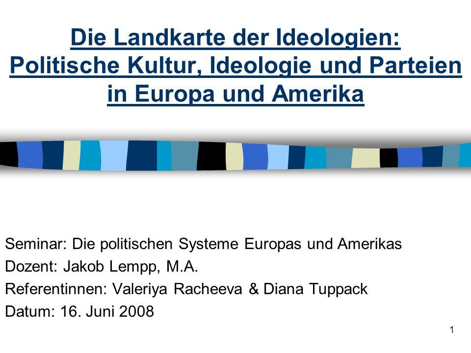 1 Die Landkarte der Ideologien: Politische Kultur, Ideologie und Parteien in Europa und Amerika Seminar: Die politischen Systeme Europas und Amerikas