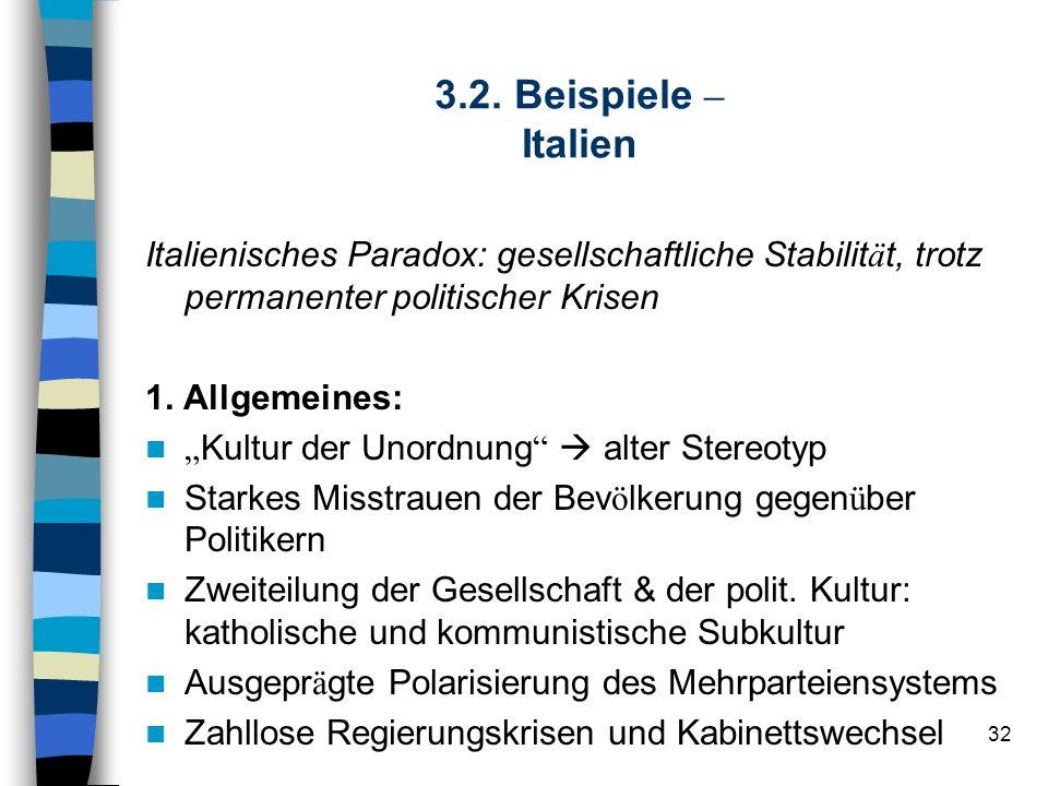 32 3.2. Beispiele – Italien Italienisches Paradox: gesellschaftliche Stabilit ä t, trotz permanenter politischer Krisen 1. Allgemeines: Kultur der Uno