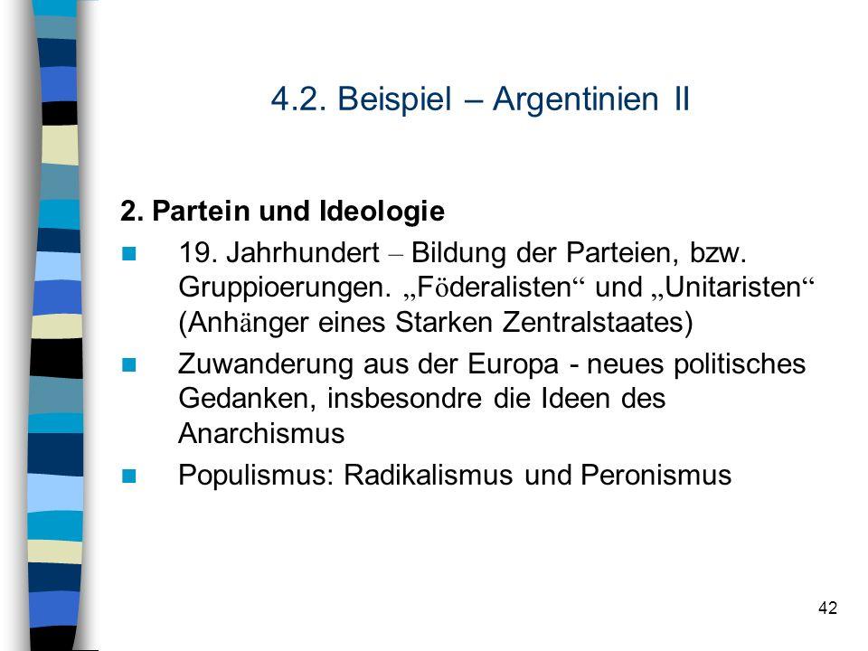 42 4.2. Beispiel – Argentinien II 2. Partein und Ideologie 19. Jahrhundert – Bildung der Parteien, bzw. Gruppioerungen. F ö deralisten und Unitaristen
