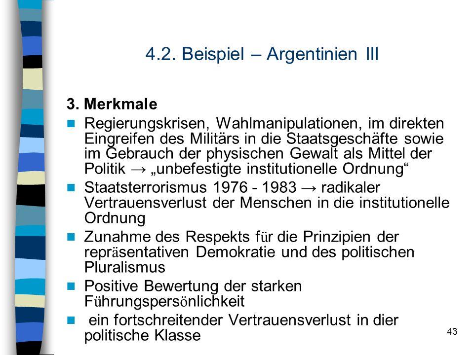 43 4.2. Beispiel – Argentinien III 3. Merkmale Regierungskrisen, Wahlmanipulationen, im direkten Eingreifen des Militärs in die Staatsgeschäfte sowie