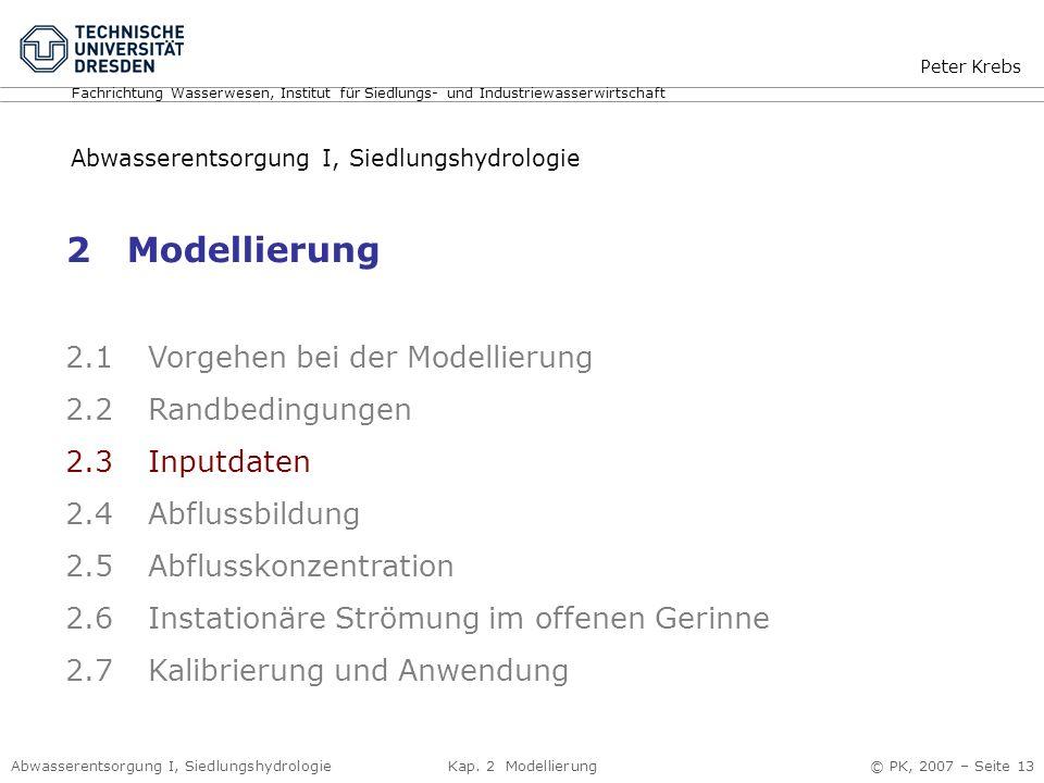 Abwasserentsorgung I, Siedlungshydrologie Kap. 2 Modellierung © PK, 2007 – Seite 13 2 Modellierung 2.1 Vorgehen bei der Modellierung 2.2 Randbedingung